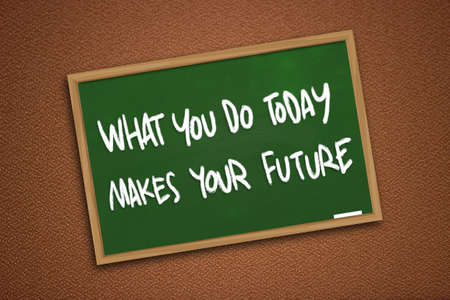 Chalk board writing of What You Do Today Makes Your Future written on green blackboard over textured wall