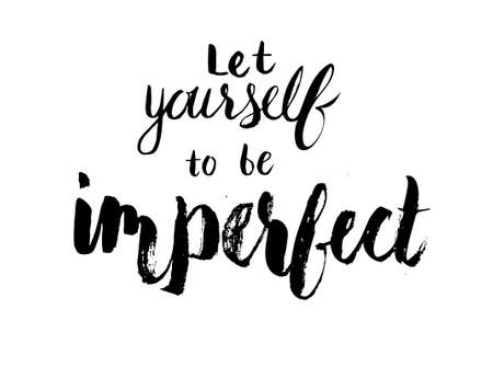 imperfect: Let yourself to be imperfect. Hand written lettering with black ink and dry brush. Inspirational words. Illustration