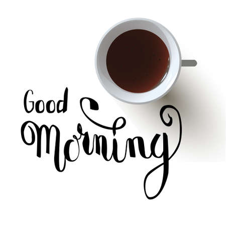 Hand drawn lettering Good Morning and top view on a cup of black tea with shadow on white background.