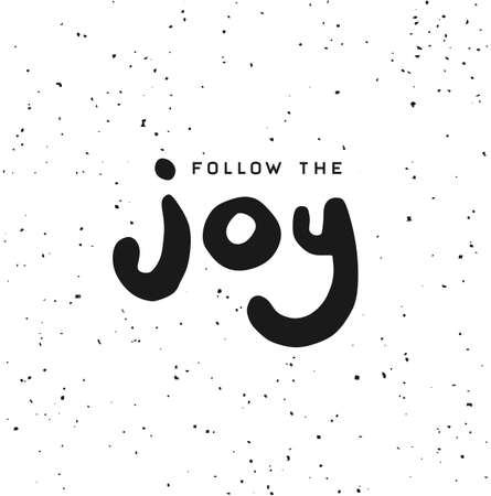 'Follow the joy' black and white quote design on grainy background Illustration
