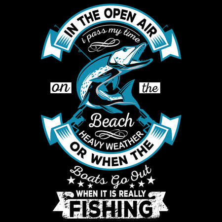In the open air i pass my time on the beach heavy weather or when the boats go out when it is really fishing - Fishing t shirt design - Vector Ilustração