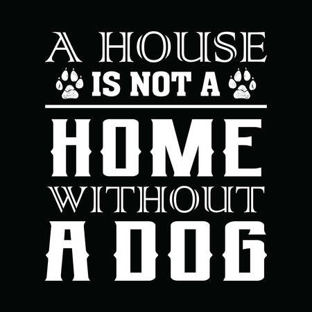 Dog Saying Design - A house is not a home without a dog - vector