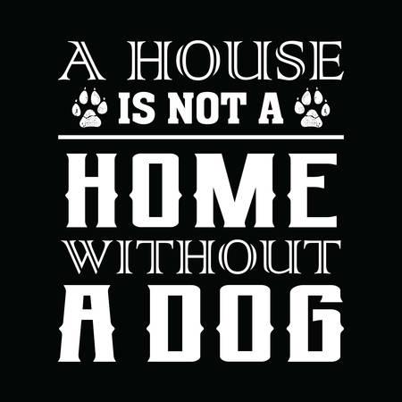 Dog Saying Design - Une maison n'est pas une maison sans chien - vecteur