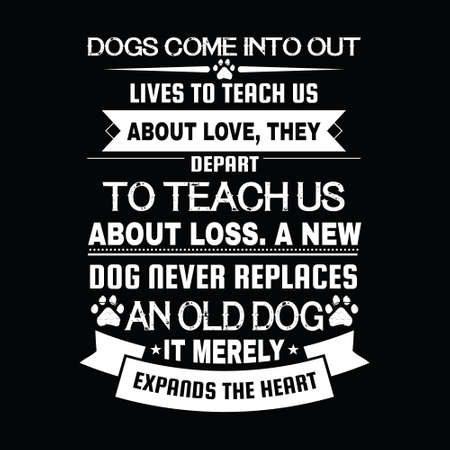 dog quote design - Dogs come into out lives to teach us about love, they depart to teach us about loss. A new dog never replaces an old dog. It merely expands the heart - vector-design for t shirt. Ilustração