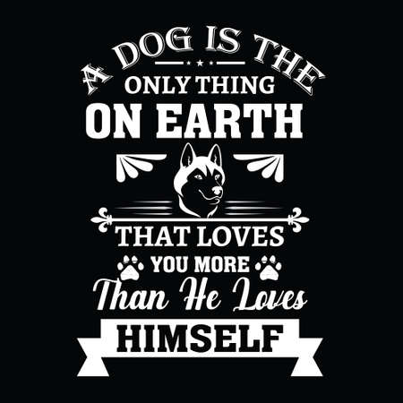 dog quote design - A dog is the only thing on earth that loves you more than he loves himself - vector - design for t shirt. Illustration
