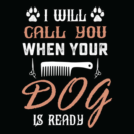 dog quote design - i will call you when your dog is ready - design for t shirt, poster.