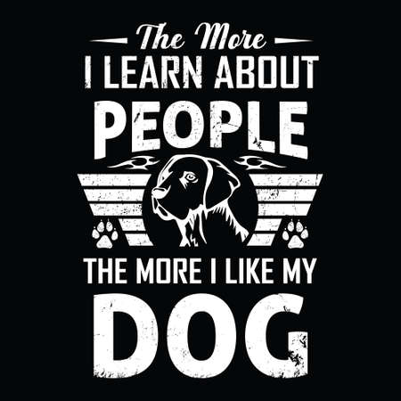 dog saying design - the more people i meet the more i like my dog - vector