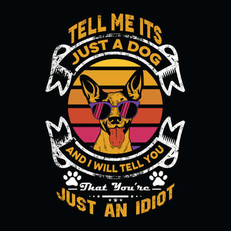 Dog quote design -Tell Me It's Just A Dog And I Will Tell You You Are Just An Idiot - vector Ilustração