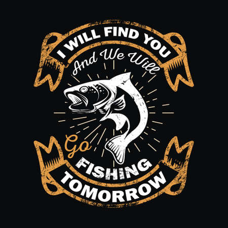 I will find you and we will go fishing tomorrow - Fishing T Shirt Design,T-shirt Design, Vintage fishing emblems, Boat, Fishing labels.
