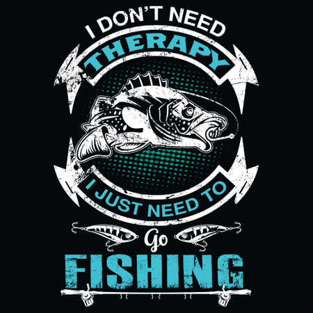 I don't need therapy i just need to go fishing - Fishing T Shirt Design,T-shirt Design, Vintage fishing emblems, Boat, Fishing labels.
