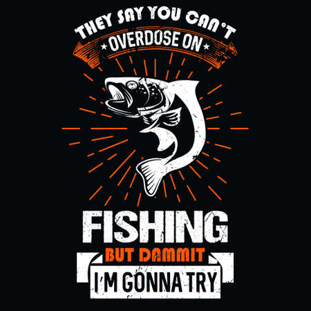 they say you can't overdose on fishing but dammit i'm gonna try - Fishing T Shirt Design,T-shirt Design, Vintage fishing emblems, Boat, Fishing labels.