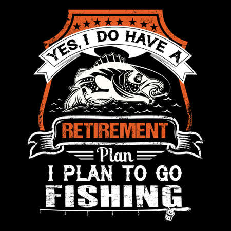 Yes, i do have a retirement plan i plan to go fishing - Fishing T Shirt Design,T-shirt Design, Vintage fishing emblems, Boat, Fishing labels.