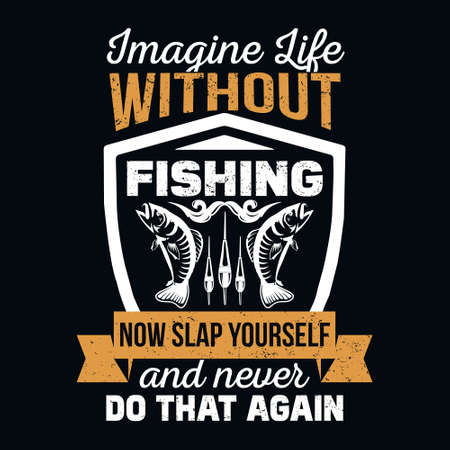 Imagine life without fishing now slap yourself and never do that again - Fishing t shirts design,Vector graphic, typographic poster or t-shirt.