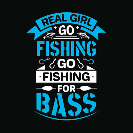 Real girl go fishing go fishing for bass - Fishing t shirts design,Vector graphic, typographic poster or t-shirt 矢量图像