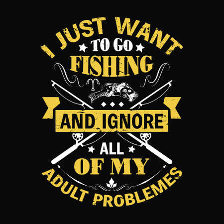 I just want to go fishing and ignore all of my adult problems - Fishing t shirts design,Vector graphic, typographic poster or t-shirt 矢量图像