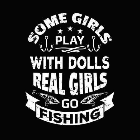 Some girls play with dolls real girls go fishing - Fishing t shirts design,Vector graphic, typographic poster or t-shirt 矢量图像