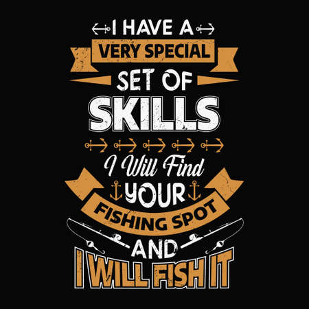 I have a set of skills i will find your fishing spot and i Will fish it - Fishing t shirts design,Vector graphic, typographic poster or t-shirt.