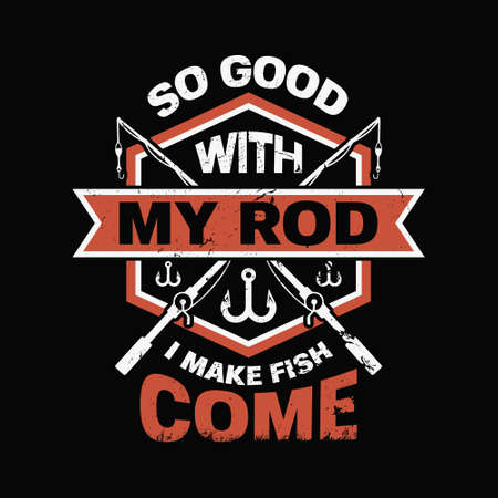 so good with my rod i make fish come - Fishing t shirts design,Vector graphic, typographic poster or t-shirt. Vecteurs