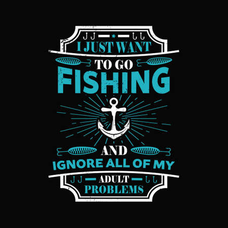 i just want to go fishing and ignore all of my adult problems - Fishing t shirts design,Vector graphic, typographic poster or t-shirt. 矢量图像