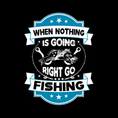When nothing is going right go fishing - Fishing t shirts design,Vector graphic, typographic poster or t-shirt.