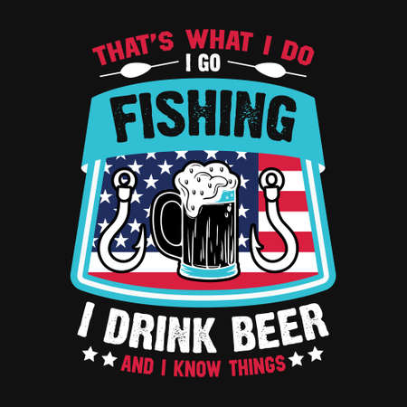 That's what i do i go fishing i drink beer and know things - Fishing t shirts design,Vector graphic, typographic poster or t-shirt.