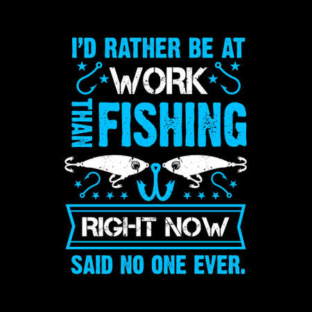 i'd rather be at work than fishing right now said no one ever - Fishing t shirts design 向量圖像