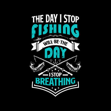 The day i stop fishing will be the day i stop breathing - Fishing t shirts design