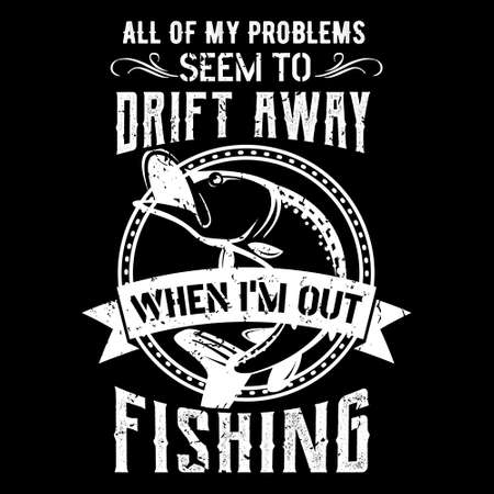 fishing quote vector - all of problems seem to drift away when i'm out fishing - design for t shirt, poster.