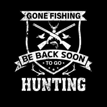 Gone fishing be back soon to go hunting-Hunting t shirt design