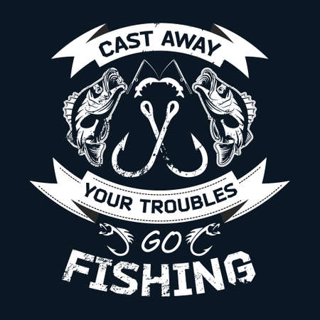 cast away your troubles go fishing - Fishing t shirts design,Vector graphic, typographic poster or t-shirt. 矢量图像