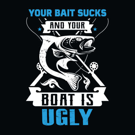 your bait sucks and your boat is ugly - Fishing T Shirt Design,T-shirt Design, Vintage fishing emblems, Boat, Fishing labels.