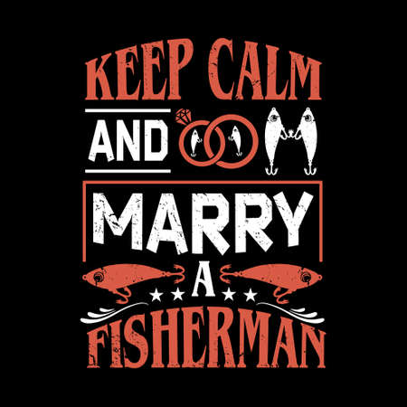 Keep calm and marry a fisherman - Fishing t shirts design,Vector graphic, typographic poster or t-shirt.