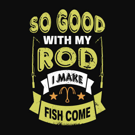 So good with my rod i make fish come - Fishing t shirts design,Vector graphic, typographic poster or t-shirt.