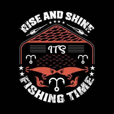 Rise and shine it's fishing time - Fishing t shirts design,Vector graphic, typographic poster or t-shirt.