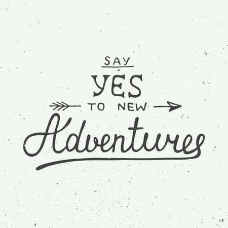 motivation: Vector card with hand drawn unique typography design element for greeting cards and posters. Say yes to new adventures on vintage background