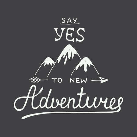 yes: Vector card with hand drawn unique typography design element and mountains for greeting cards and posters. Say yes to new adventures in vintage style Illustration