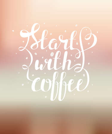 morning: Hand draw lettering vector illustration with coffee beans and quote Start with coffee on blurred background