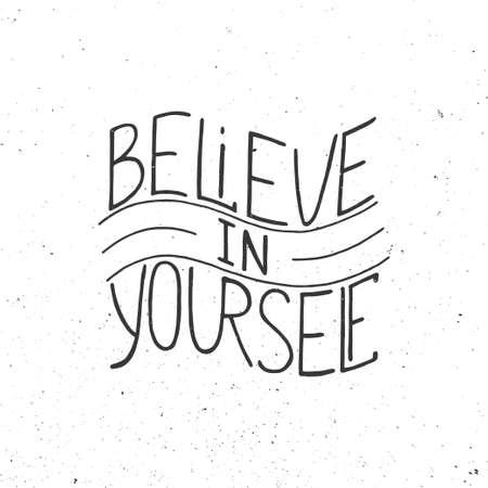 believe: Tarjeta con dibujado a mano tipografía elemento de diseño para tarjetas de felicitación, carteles y de impresión. Cree en ti mismo aislado en fondo blanco