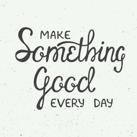 every day: Vector card with hand drawn unique typography design element for greeting cards and posters. Make something good every day in vintage style Illustration