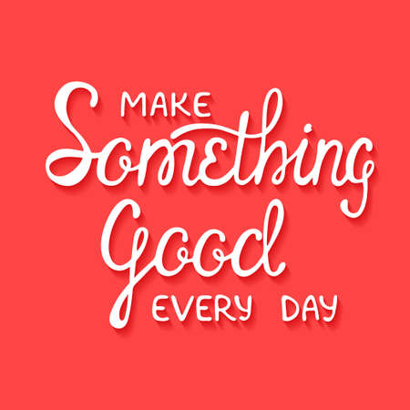 Vector card with hand drawn unique typography design element for greeting cards and posters. Make something good every day with shadows on red background