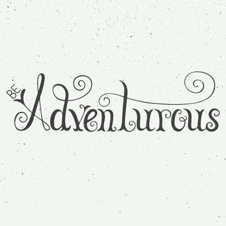 adventurous: Vector card with hand drawn unique typography design element for greeting cards and posters. Be adventurous isolated on vintage background