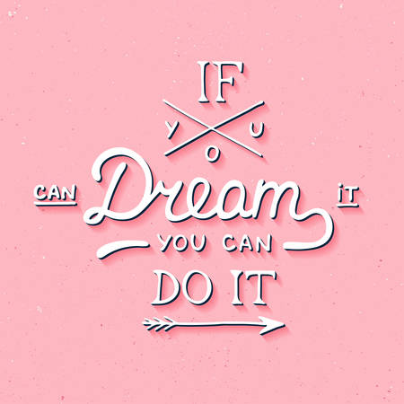 for a dream: Vector card with hand drawn unique typography design element for greeting cards and posters. If you can dream it you can do it in vintage style on pink background