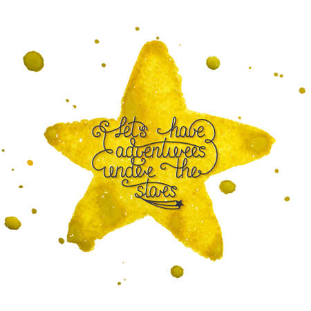 relationships: Card with handdrawn typography design element for greeting cards, posters and print invitations. Lets have adventures under the stars on hand made watercolor yellow star with splashes