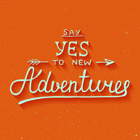 Vector card with hand drawn unique typography design element for greeting cards and posters. Say yes to new adventures on vintage background Stock Vector - 47999655