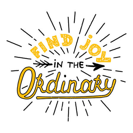 ordinary: Card with hand drawn typography design element for greeting cards, posters and print. Find joy in the ordinary isolated on white background Illustration
