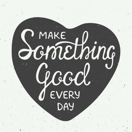 every day: Vector card with hand drawn unique typography design element for greeting cards and posters. Make something good every day in heart in vintage style