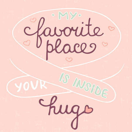 Card with hand drawn typography design element for greeting cards, posters and print. My favorite place is inside your hug on pink background, eps 10