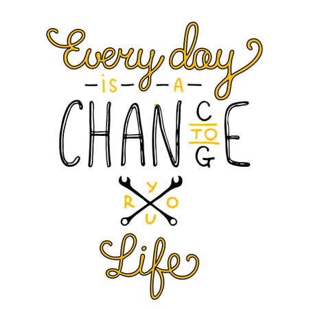 every day: Vector card with hand drawn unique typography design element for greeting cards and posters. Every day is a chance to change your life Illustration