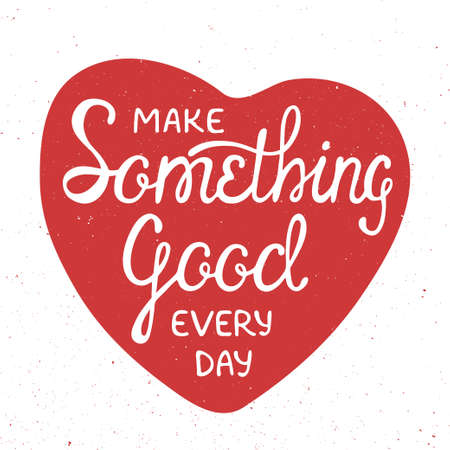 Vector card with hand drawn unique typography design element for greeting cards and posters. Make something good every day in red heart in vintage style