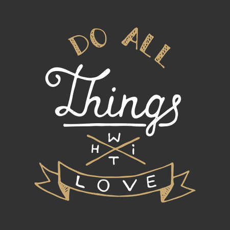 mindful: Vector card with hand drawn typography design element for greeting cards, posters and print. Do all things with love on dark background in vintage style. Handwritten lettering.